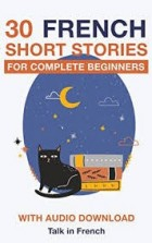 30 French Short Stories for Complete Beginners - Click to enlarge picture.